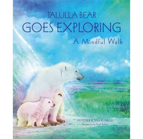 Talulla Bear Goes Exploring : A Mindful Tale of Discovery (Hardcover) (Heather Roan Robbins) - image 1 of 1