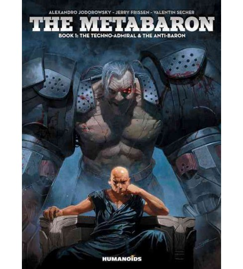 Metabaron 1 : The Techno-Admiral & The Anti-Baron (Deluxe) (Hardcover) (Alexandro Jodorowsky & Jerry - image 1 of 1