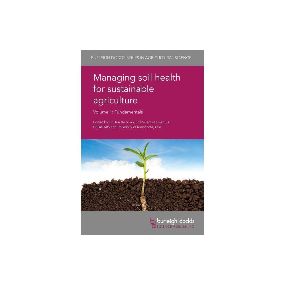 Managing Soil Health for Sustainable Agriculture Volume 1 - (Burleigh Dodds Agricultural Science)
