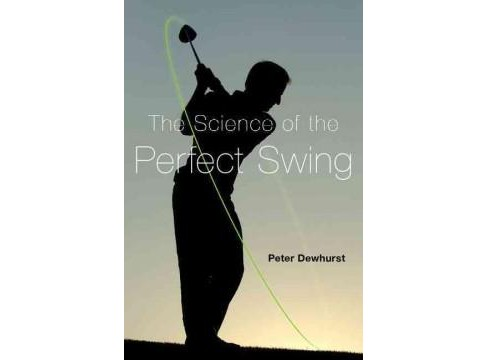 Science of the Perfect Swing (Hardcover) (Peter Dewhurst) - image 1 of 1