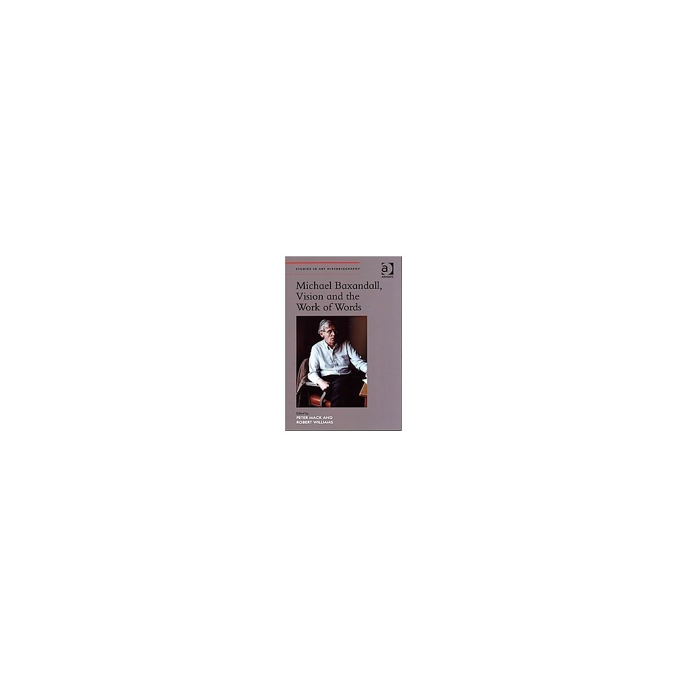 Michael Baxandall, Vision and the Work o ( Studies in Art Historiography) (Hardcover)