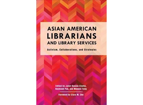 Asian American Librarians and Library Services : Activism, Collaborations, and Strategies -  (Hardcover) - image 1 of 1