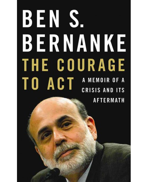 Courage to Act : A Memoir of a Crisis and Its Aftermath (Unabridged) (CD/Spoken Word) (Ben S. Bernanke) - image 1 of 1