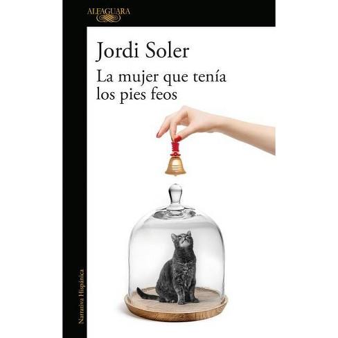 La Mujer Que Ten�a Los Pies Feos / The Woman Who Had Ugly Feet - by  Jordi Soler (Paperback) - image 1 of 1