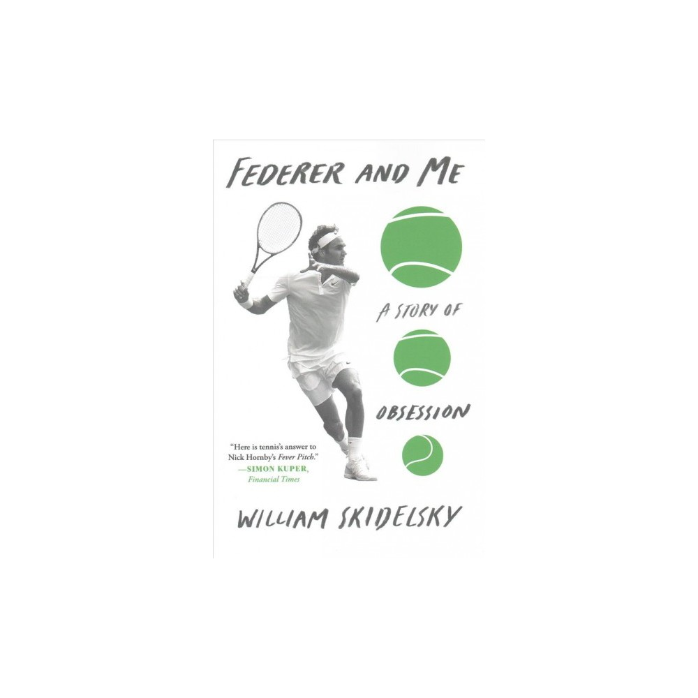 Federer and Me : A Story of Obsession (Reprint) (Paperback) (William Skidelsky)