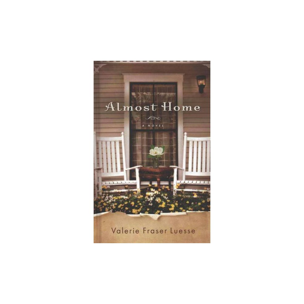 Almost Home - by Valerie Fraser Luesse (Hardcover)