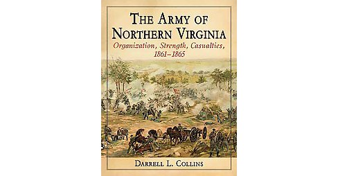 Army of Northern Virginia : Organization, Strength, Casualties, 1861-1865 (Paperback) (Darrell L. - image 1 of 1