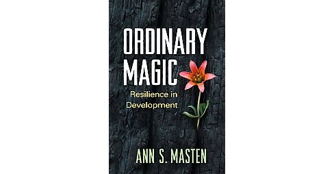Ordinary Magic : Resilience in Development (Reprint) (Paperback) (Ann S. Masten) - image 1 of 1