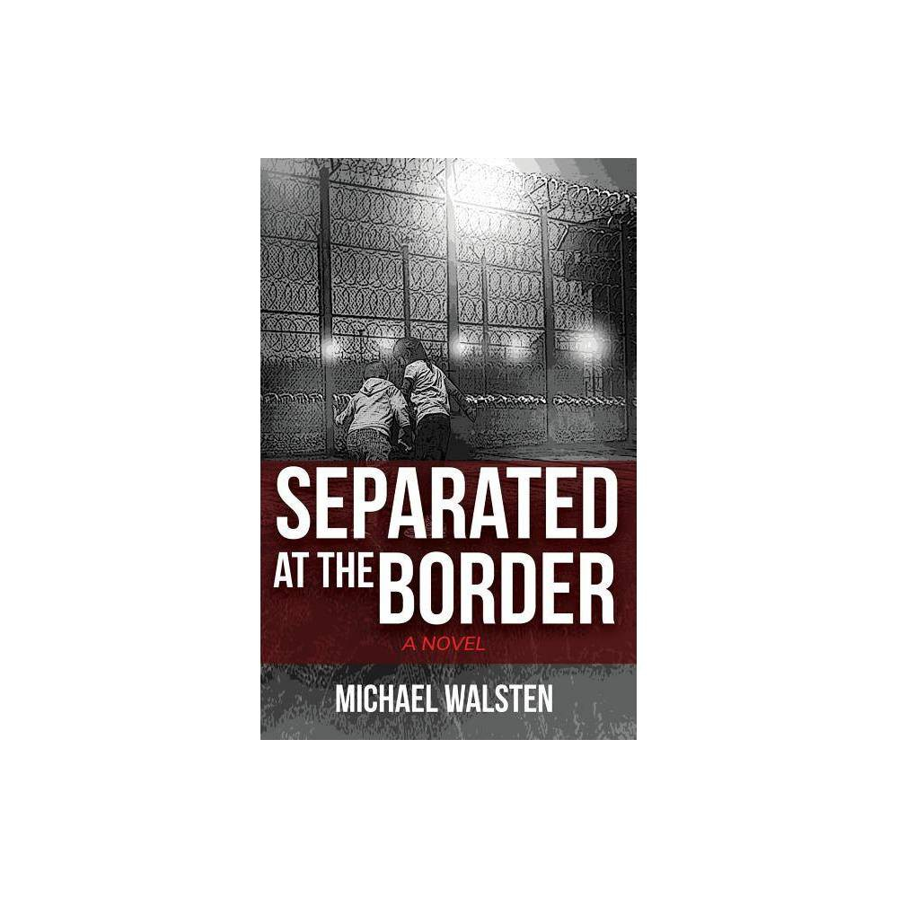 Separated At The Border By Michael Walsten Paperback