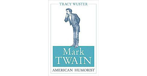 Mark Twain, American Humorist (Hardcover) (Tracy Wuster) - image 1 of 1