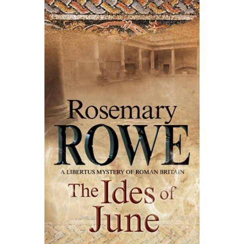 The Ides of June - (Libertus Mystery of Roman Britain) by  Rosemary Rowe (Hardcover) - image 1 of 1