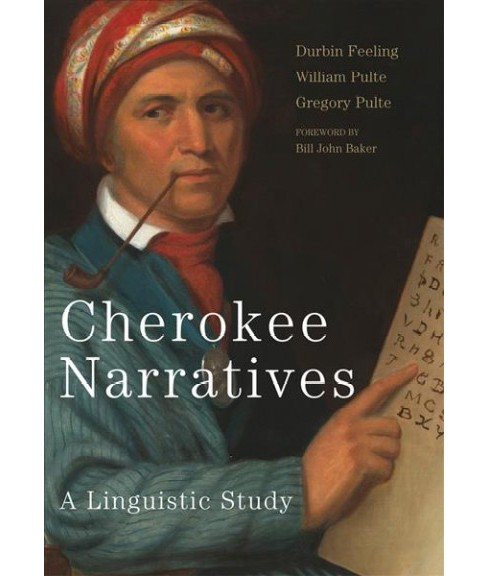 Cherokee Narratives : A Linguistic Study - by Durbin Feeling & William Pulte & Gregory Pulte (Hardcover) - image 1 of 1
