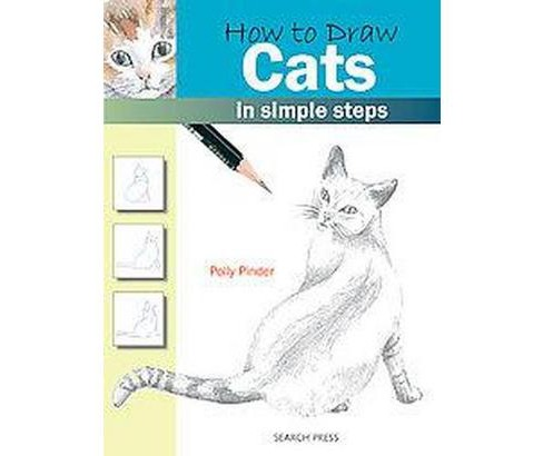 How to Draw Cats : In Simple Steps (Paperback) (Polly Pinder) - image 1 of 1