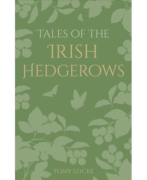 Tales of the Irish Hedgerows (Hardcover) (Tony Locke) - image 1 of 1