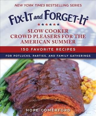 Fix-it and Forget-it Slow Cooker Crowd Pleasers for the American Summer : 150 Favorite Recipes for