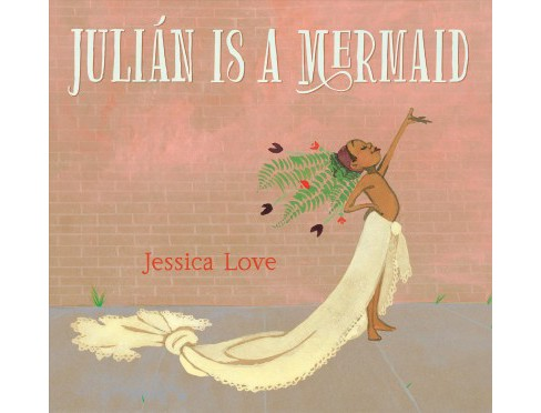 Julian Is A Mermaid -  by Jessica Love (School And Library) - image 1 of 1
