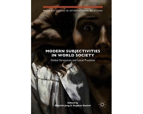 Modern Subjectivities in World Society : Global Structures and Local Practices -  (Hardcover) - image 1 of 1
