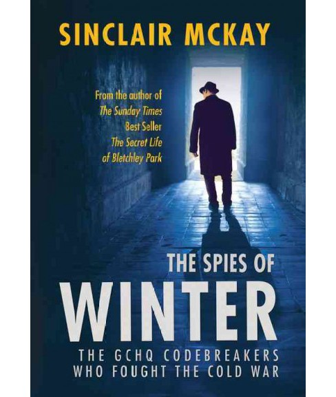 Spies of Winter : The GCHQ Codebreakers Who Fought the Cold War (Hardcover) (Sinclair Mckay) - image 1 of 1
