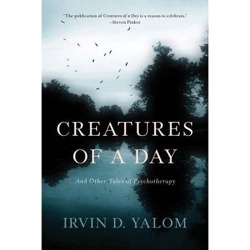 Creatures of a Day - by  Irvin D Yalom (Paperback) - image 1 of 1