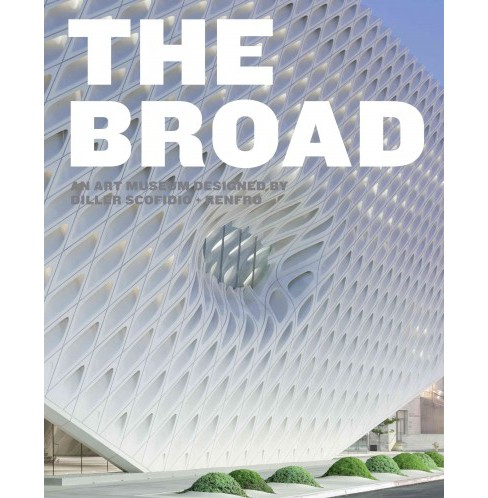 Broad : An Art Museum Designed by Diller Scofidio + Renfro (Hardcover) - image 1 of 1