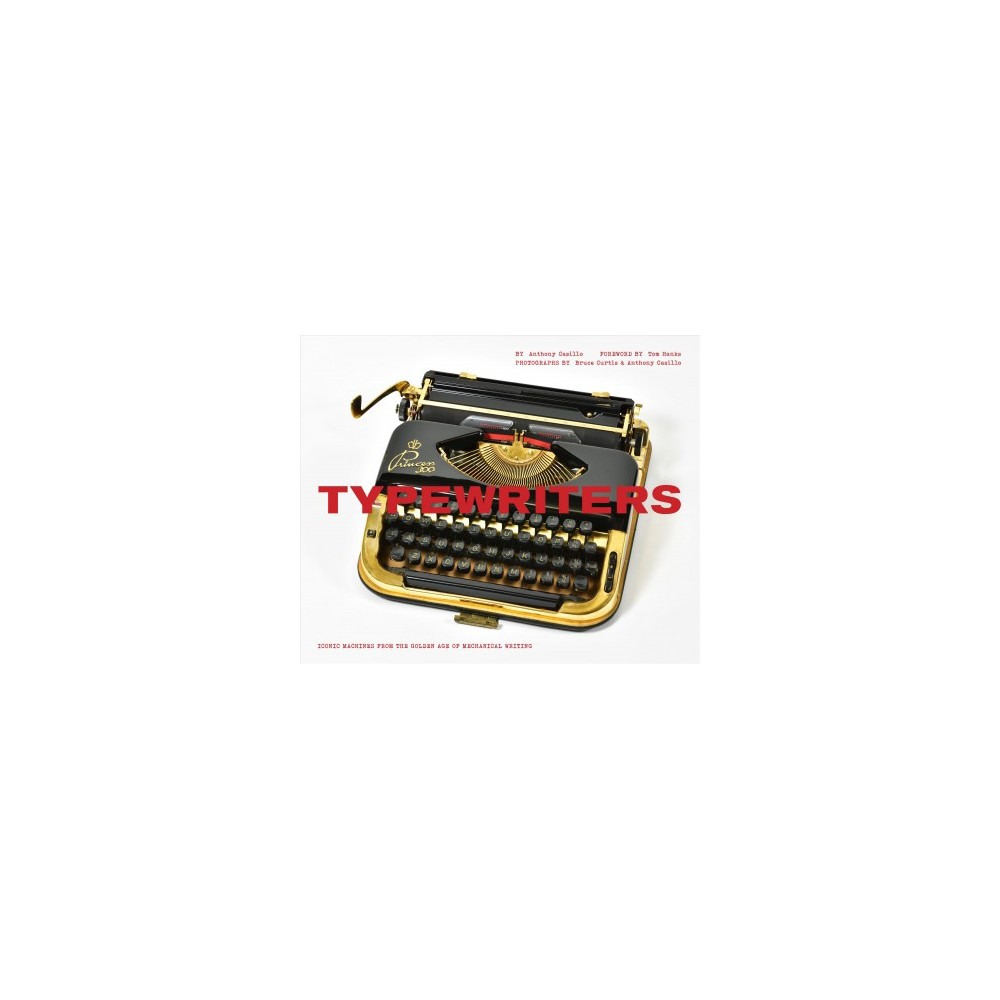 Typewriters : Iconic Machines from the Golden Age of Mechanical Writing - by Anthony Casillo (Hardcover) Typewriters : Iconic Machines from the Golden Age of Mechanical Writing - by Anthony Casillo (Hardcover)