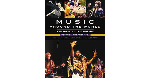 Music Around the World : A Global Encyclopedia -  by Andrew Martin & Matthew Mihalka (Hardcover) - image 1 of 1