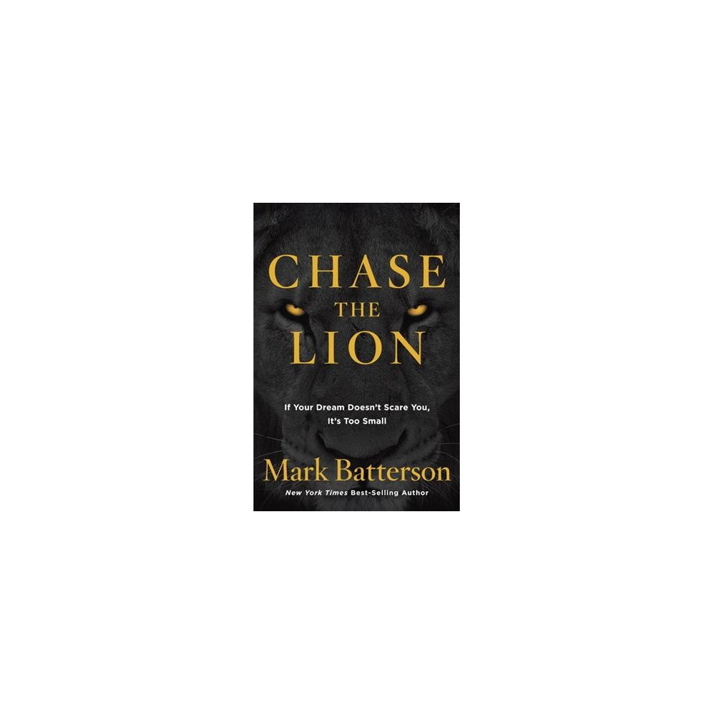 Chase the Lion : If Your Dream Doesn't Scare You, It's Too Small (Hardcover) (Mark Batterson)