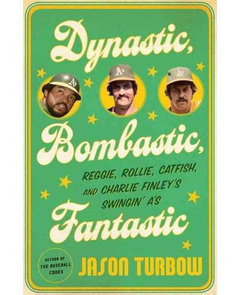 Dynastic, Bombastic, Fantastic : Reggie, Rollie, Catfish, and Charlie Finley's Swingin' A's - by Jason - image 1 of 1