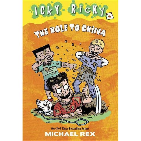 The Hole to China - (Icky Ricky) by  Michael Rex (Paperback) - image 1 of 1