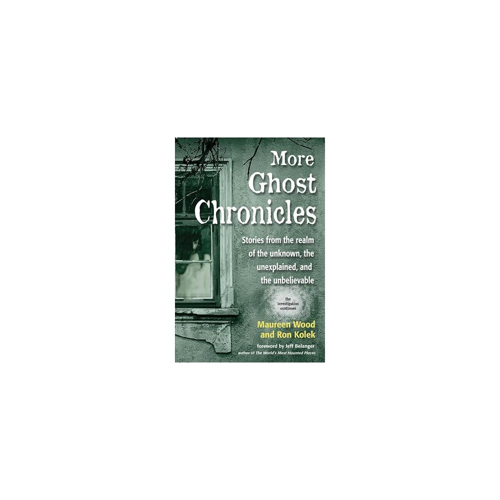 More Ghost Chronicles : Stories from the realm of the Unknown, the unexplained, and the unbelievable