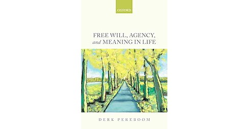 Free Will, Agency, and Meaning in Life (Paperback) (Derk Pereboom) - image 1 of 1
