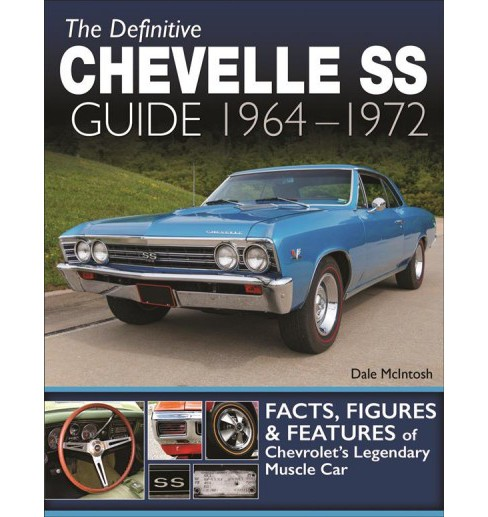 Definitive Chevelle Ss Guide 1964-1972 : Facts, Figures & Features of Chevrolet's Legendary Muscle Car - image 1 of 1