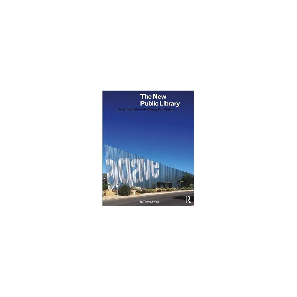 New Public Library : Design Innovation for the Twenty-First Century - by R. Thomas Hille (Paperback)