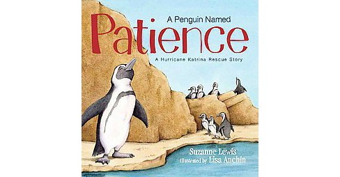 Penguin Named Patience : A Hurricane Katrina Rescue Story (School And Library) (Suzanne Lewis) - image 1 of 1