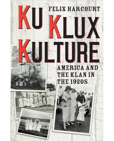 Ku Klux Kulture : America and the Klan in the 1920s -  by Felix Harcourt (Hardcover) - image 1 of 1