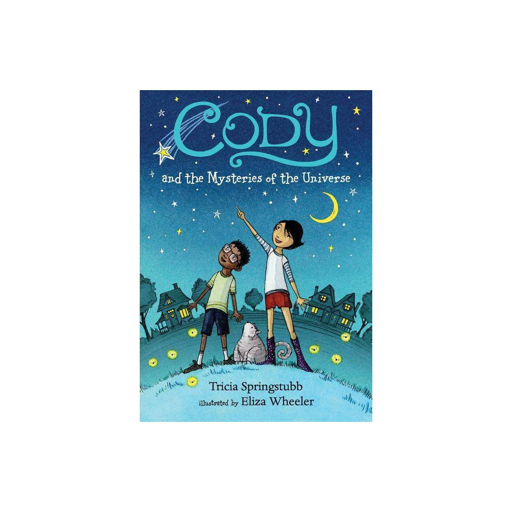 Cody And The Mysteries Of The Universe By Tricia Springstubb Hardcover