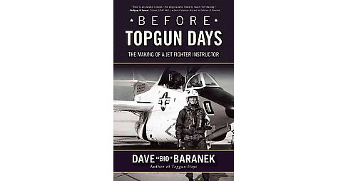 Before Topgun Days : The Making of a Jet Fighter Instructor (Hardcover) (Dave Baranek) - image 1 of 1
