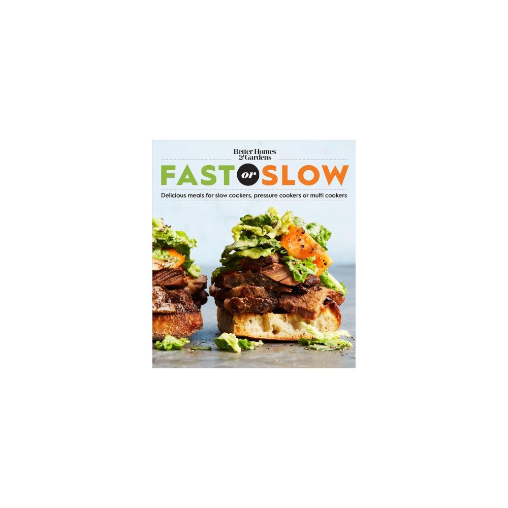 Better Homes and Gardens Fast or Slow : Delicious Meals for Slow Cookers, Pressure Cookers, or Multi Better Homes and Gardens Fast or Slow : Delicious Meals for Slow Cookers, Pressure Cookers, or Multi