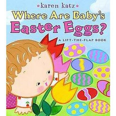 Where Are Baby's Easter Eggs? (Lift-the-Flap Book)(Board Book)by Karen Katz
