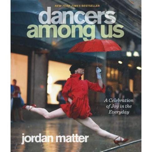 Dancers Among Us - by  Jordan Matter (Hardcover) - image 1 of 1