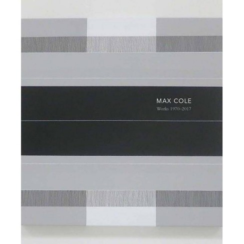 Max Cole: Works 1970-2017 - (Hardcover) - image 1 of 1