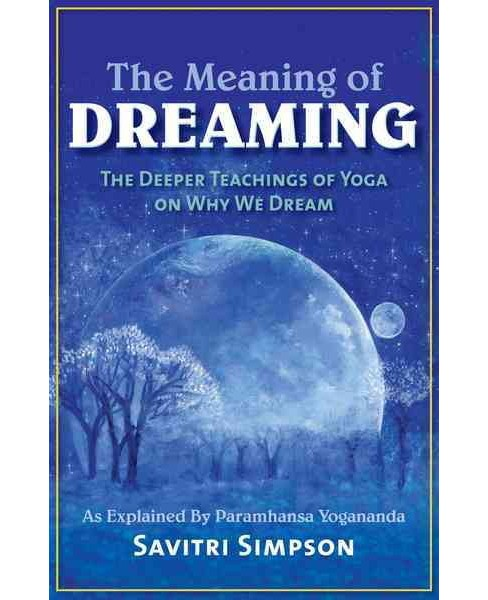 Meaning of Dreaming : The Deeper Teachings of Yoga on Why We Dream As Explained by Paramhansa Yogananda - image 1 of 1