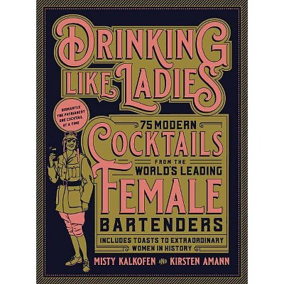 Drinking Like Ladies - by  Misty Kalkofen & Kirsten Amann (Hardcover)
