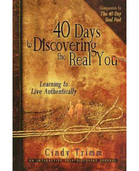 40 Days to Discovering the Real You : Learning to Live Authentically (Paperback) (Cindy Trimm) - image 1 of 1