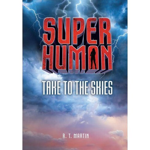 Take to the Skies - (Superhuman) by  R T Martin (Paperback) - image 1 of 1
