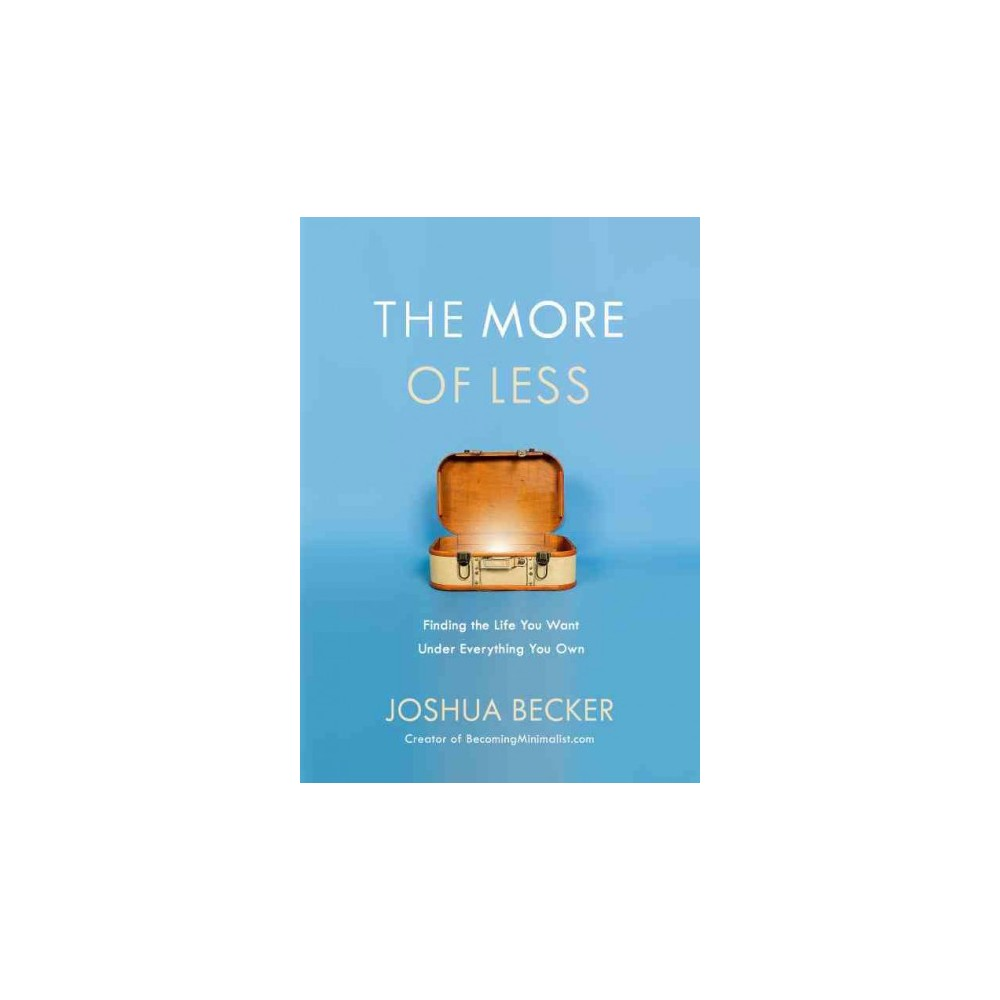 More of Less : Finding the Life You Want Under Everything You Own (Hardcover) (Joshua Becker)