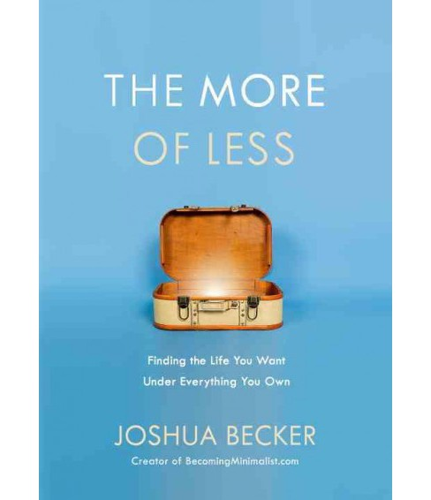 More of Less : Finding the Life You Want Under Everything You Own (Hardcover) (Joshua Becker) - image 1 of 1