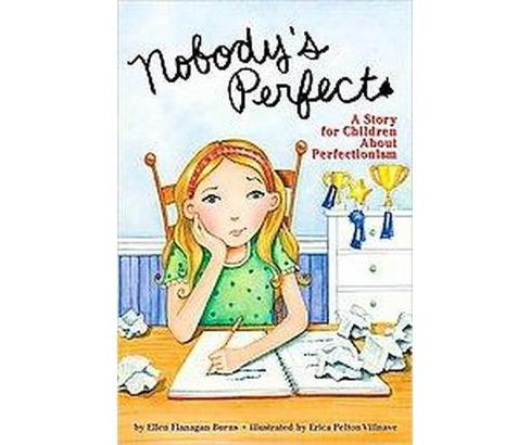 Nobody's Perfect : A Story for Children About Perfectionism (Paperback) (Ellen Flanagan Burns) - image 1 of 1