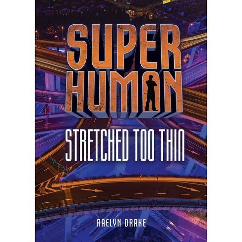 Stretched Too Thin - (Superhuman) by  Raelyn Drake (Hardcover) - image 1 of 1
