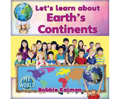 Let's Learn About Earth's Continents -  by Bobbie Kalman (Paperback) - image 1 of 1